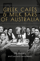 Greek Cafe and Milk Bars of Australia by Effy Alexakis and Leonard Janiszewski