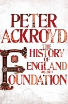 The History of England: Foundation (Vol 1) by Peter Ackroyd