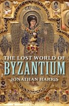 The lost world of Byzantium_Jonathan Harris