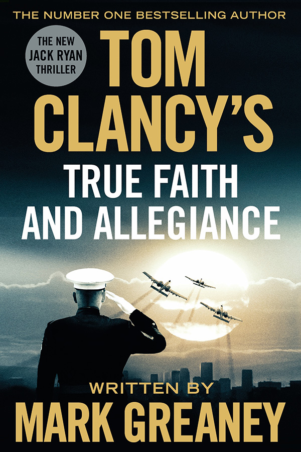 Tom Clancys True Faith and Allegiance by Mark Greaney