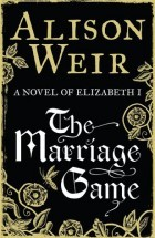 WEIR, Alison —  THE MARRIAGE GAME