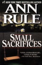 small-sacrifices-ann-rule
